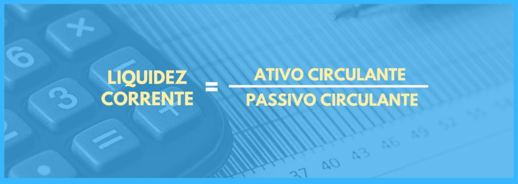 Vemos uma imagem com uma equação que é: liquidez corrente é igual a ativo circulante dividido por passivo circulante
