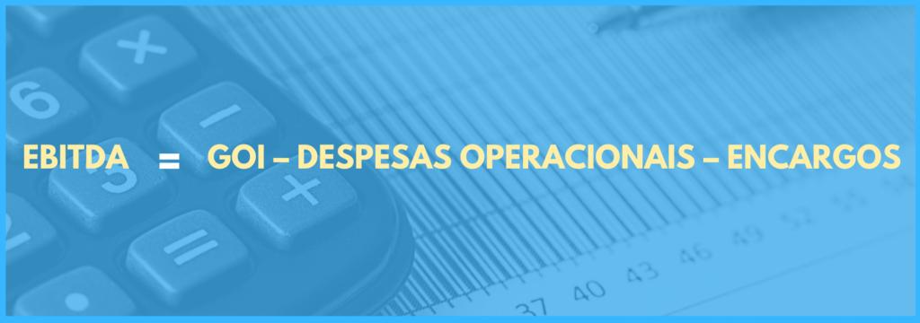 Vemos a equação para calcular EBITDA: GOI menos despesas operacionais menos encargos. Em comparação com o NOI.
